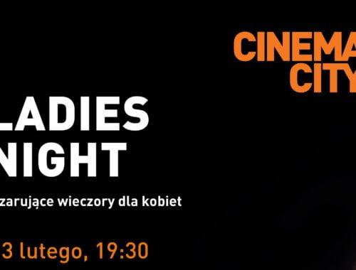 Gorący wieczór dla Pań, czyli Ladies Night w Cinema City